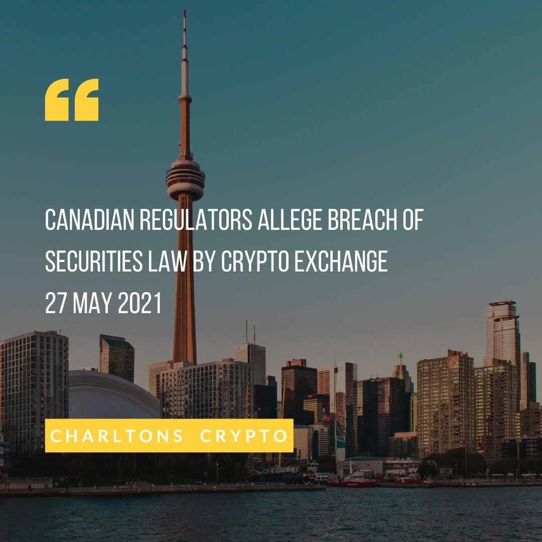 Canadian regulators allege breach of securities law by crypto exchange 27 May 2021