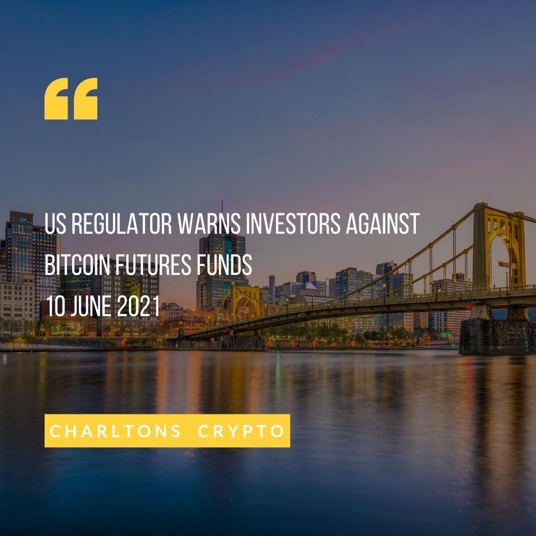 US Regulator warns investors against Bitcoin futures funds 10 June 2021