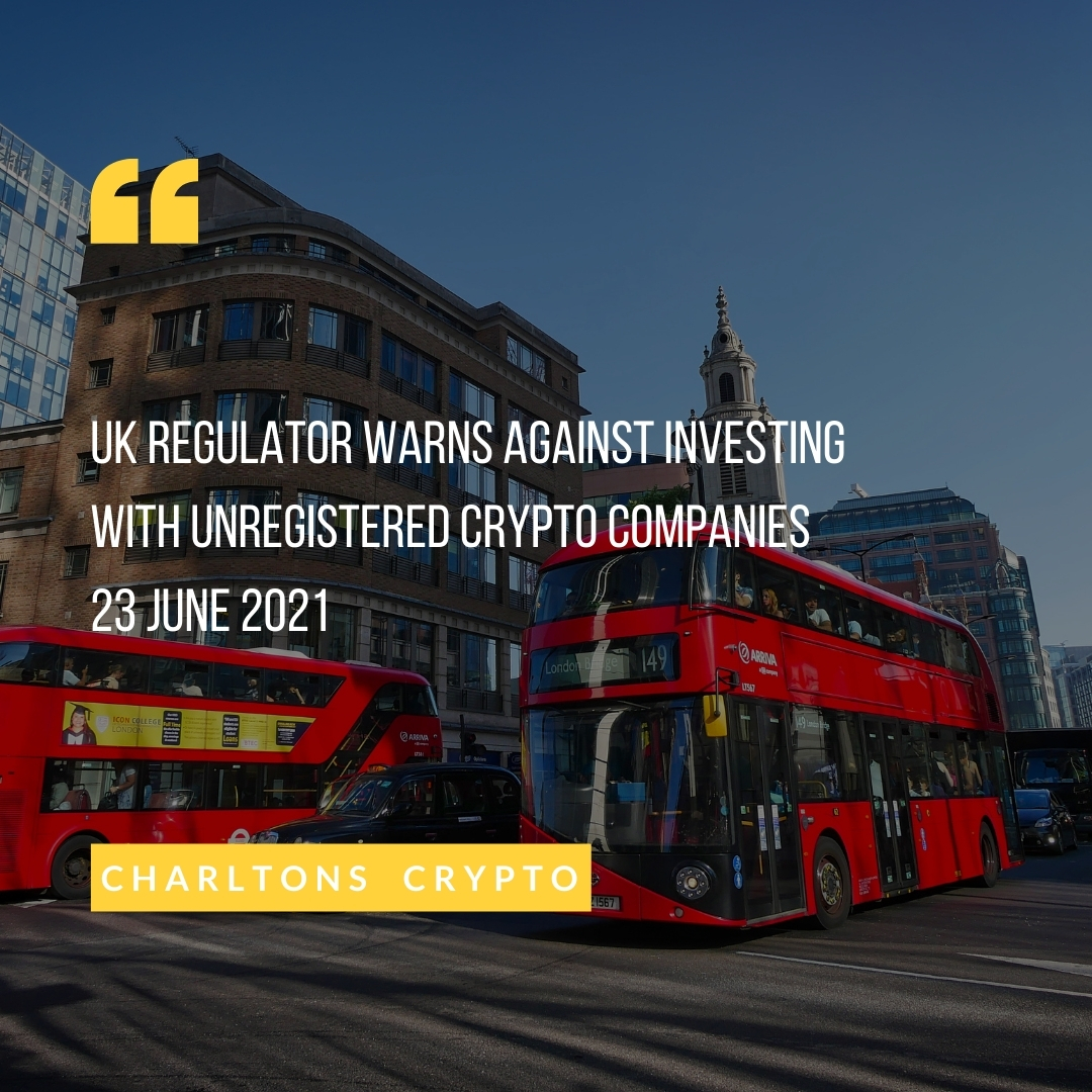 UK regulator warns against investing with unregistered crypto companies 23 June 2021