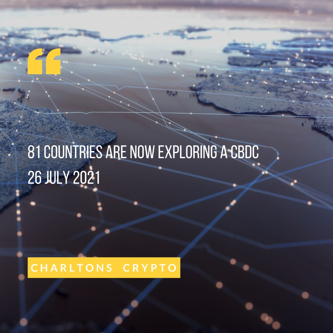 81 countries are now exploring a CBDC 26 July 2021