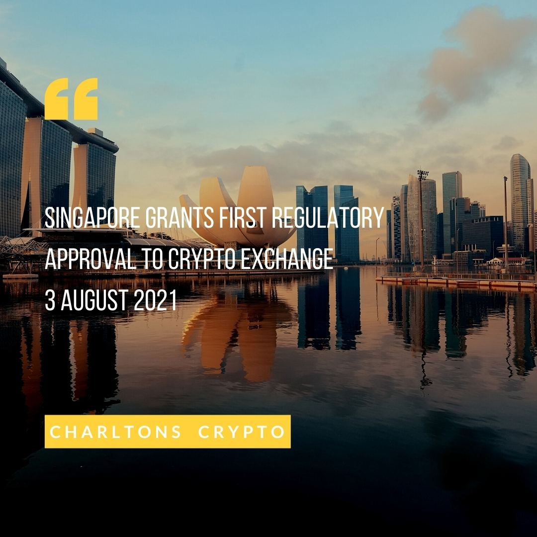 Singapore grants first regulatory approval to crypto exchange 3 August 2021